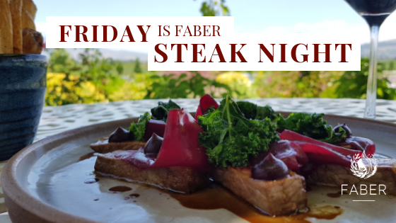 FABER Friday ~ Steak Night – 4 January till 26 April 2019